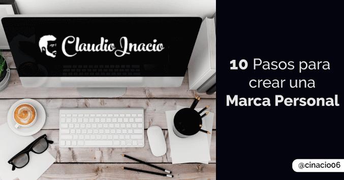 El Blog de Claudio Inacio - 10 Pasos que Nunca puedes olvidar al crear tu Marca Personal: Actualizado 2016