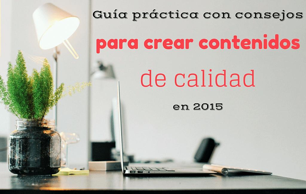 Guía práctica con consejos para crear contenidos de calidad en 2015