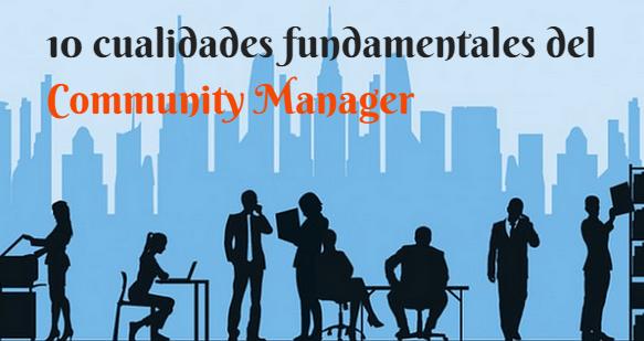 10 cualidades fundamentales para ser un buen Community Manager