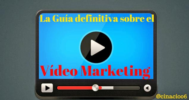 La Guía definitiva sobre el Vídeo Marketing