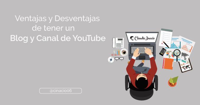 Ventajas y desventajas de un blog y canal de Youtube