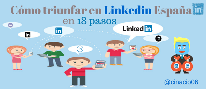 El Blog de Claudio Inacio - ¿Conoces estas 18 claves para triunfar en Linkedin España?