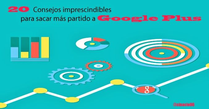 20 Consejos imprescindibles para sacar más partido a Google Plus español