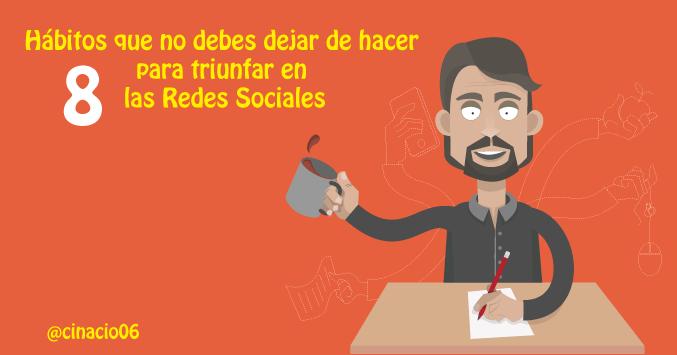 El Blog de Claudio Inacio - 8 Hábitos que no debes dejar de hacer para triunfar en las Redes Sociales