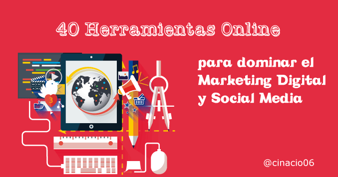 40 Herramientas Online para dominar el Marketing Digital y Social media