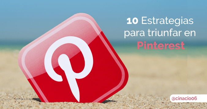 El Blog de Claudio Inacio - Pinterest: 10 Estrategias para optimizar y darle caña a tu perfil