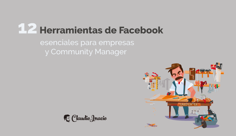 El Blog de Claudio Inacio - Principales Herramientas de Facebook para Empresas y que todo el Community Manager debería controlar