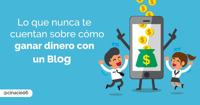 lo que nunca te cuentan sobre cómo ganar dinero con un Blog