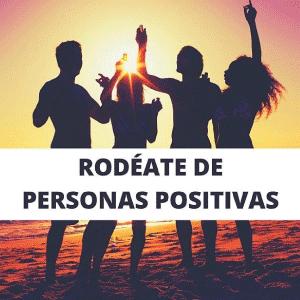 rodeate de personas positivas
