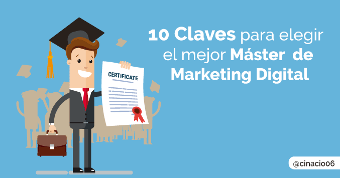 El Blog de Claudio Inacio - 10 Claves para elegir un Master de Marketing Digital y no morir en el intento