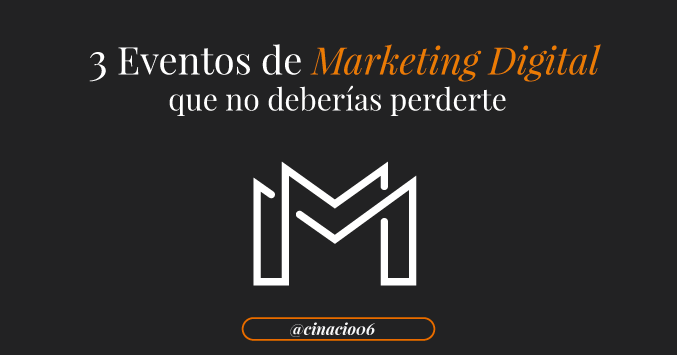 El Blog de Claudio Inacio - 3 Eventos de Marketing Digital y Social Media que deberías asistir sí o sí en el último trimestre de 2018