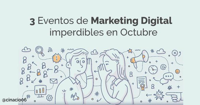 3 Eventos de Marketing Digital y Social Media que no te puedes perder en Octubre