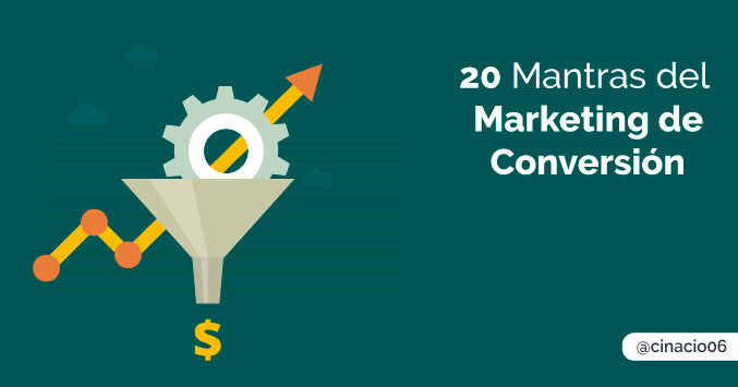 20 Mantras del Marketing de Conversión esenciales para un marketer