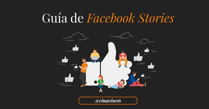 Guía completa paso a paso de Facebook Stories. Incluye trucos y consejos para sacar más provecho a esta nueva funcionalidad de Facebook