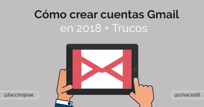 Como crear cuentas Gmail en 2018 con trucos y vídeos