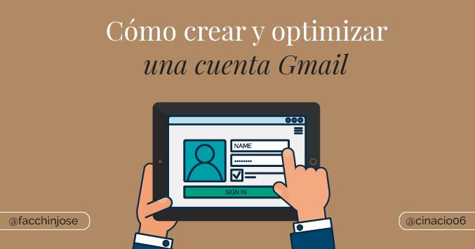 pasos para optimizar y crear una cuenta gmail contados por un experto