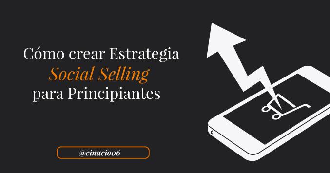 Pasos para crear estrategia Social Selling para principantes