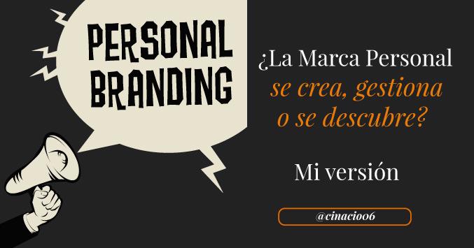 El Blog de Claudio Inacio - ¿La Marca Personal se crea, se gestiona y se descubre? Te explico por qué tengo una opinión contraria a la mayoría