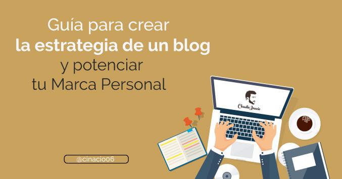 El Blog de Claudio Inacio - Cómo crear la estrategia de mi blog para potenciar mi Marca Personal desde cero