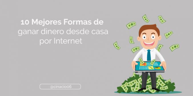 10 Mejores formas de cómo ganar dinero desde casa por Internet