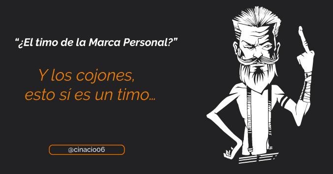 El Blog de Claudio Inacio - ¿El timo de la marca personal? Y los cojones, esto sí es un timo…
