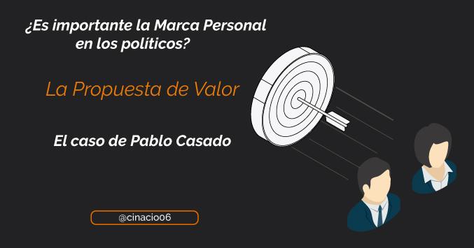 El Blog de Claudio Inacio - La importancia de saber comunicar y emocionar a tu audiencia con tu Propuesta de Valor– El caso de Marca Personal de Pablo Casado en las Primarias del PP