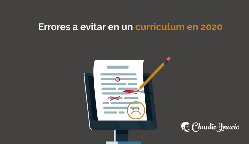 El Blog de Claudio Inacio - Qué no hacer en un Currículum Vitae: Errores a evitar en un curriculum en 2020