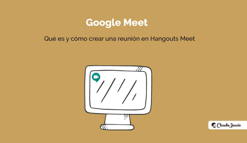 El Blog de Claudio Inacio - Google Meet: qué es y cuánto cuesta Meet de Google