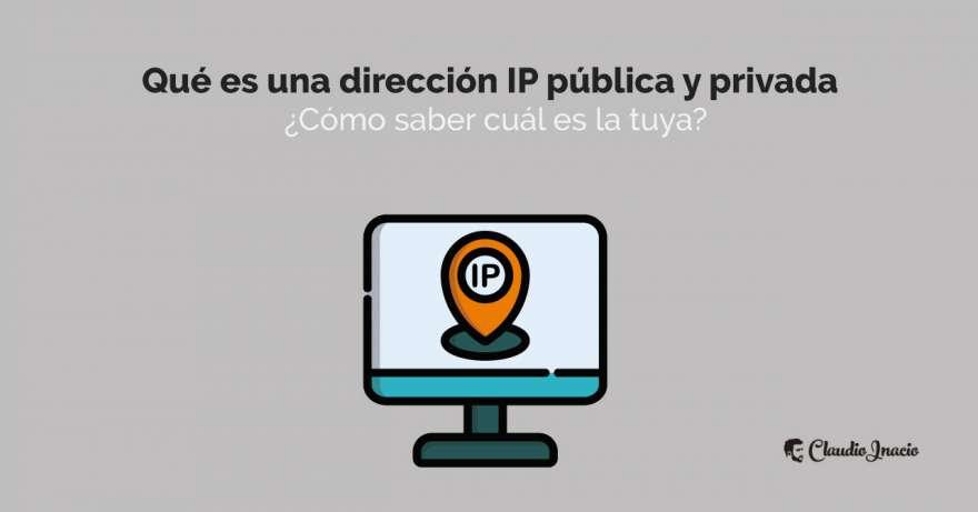 El Blog de Claudio Inacio - Qué es una dirección IP pública y privada y cómo saber cuál es la tuya