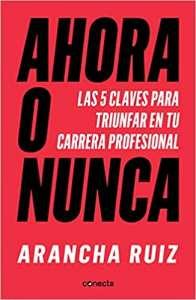 Ahora o nunca libro de Arancha Ruiz