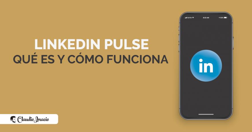 El Blog de Claudio Inacio - LinkedIn Pulse: qué es, para qué sirve y cómo publicar en LinkedIn Pulse