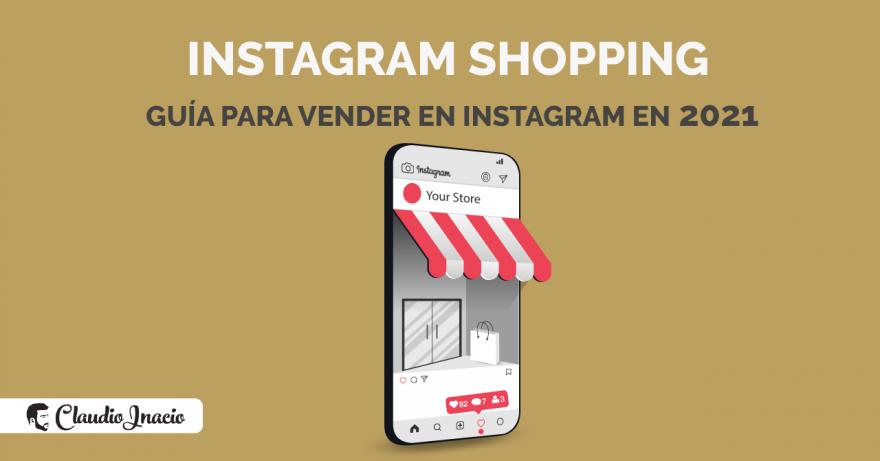 El Blog de Claudio Inacio - Guía para vender en Instagram Shopping paso a paso [2021]