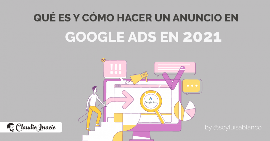 El Blog de Claudio Inacio - Qué es Google Ads y cómo crear una campaña en Google Adwords en 2021
