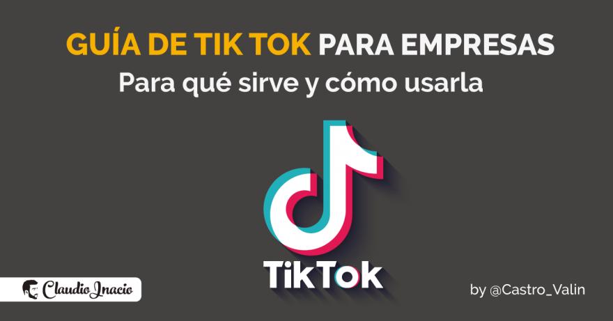 El Blog de Claudio Inacio - TikTok para empresas: Para qué sirve y cómo usarlo con ejemplos reales