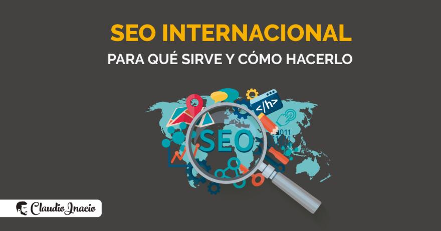 El Blog de Claudio Inacio - SEO internacional: qué es y para qué sirve el SEO para otros países